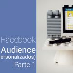 O que é Facebook Custom Audience?- Parte 1