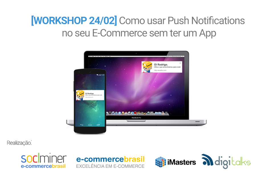 [Workshop] Como usar Push Notifications no seu E-Commerce sem ter um App