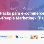 [Hangout] Growth Hacks para e-commerces com People Marketing (Parte 1)