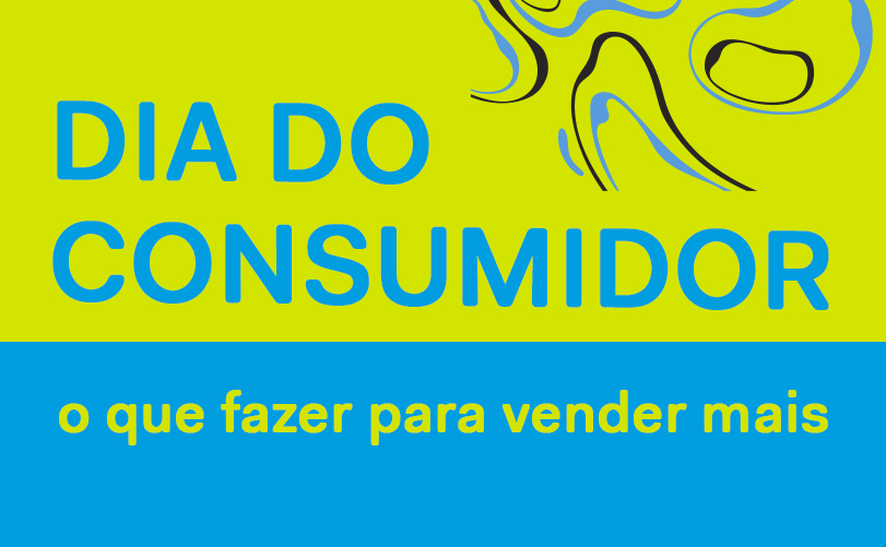 Dia do Consumidor: como aproveitar a data para aumentar as vendas