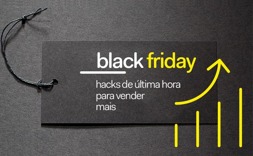 Black Friday - hacks para vender mais