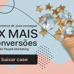 Como e-commerce de joias converte 3x mais fazendo People Marketing