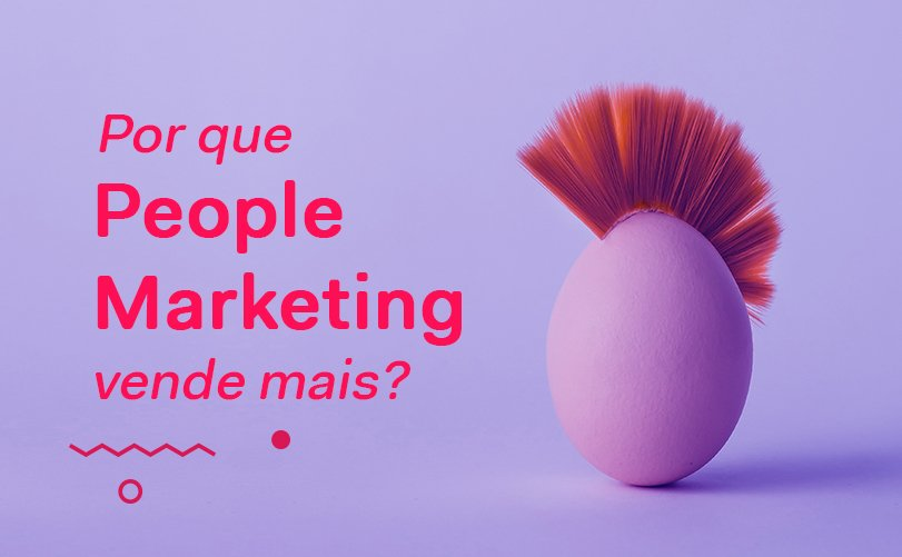 Por que People Marketing vende mais?