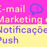 E-mail Marketing e Notificações Push Web Automatizadas: ferramentas de engajamento para vender mais