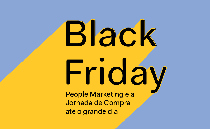 O People Marketing e a jornada de compra até a Black Friday